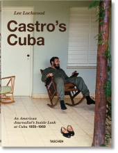 LEE LOCKWOOD. CASTRO�S CUBA. AN AMERICAN JOURNALIST�S INSIDE LOOK AT CUBA, 1959�1969