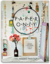 PAPER ONLY. CREARE E DECORARE CON LA CARTA