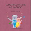 LA MAMMA MIGLIORE DEL MONDO