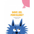 DOVE SEI, PORCELLINO?