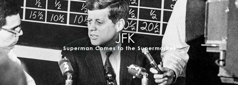 JOHN F. KENNEDY. SUPERMAN COMES TO THE SUPERMARKET