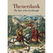 THEUERDANK. THE EPIC OF THE LAST KNIGHT