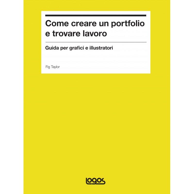 spesso COME CREARE UN PORTFOLIO E TROVARE LAVORO - Logos | Libri.it RO59