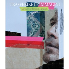 TRASFERIRE LE IMMAGINI. ARTE, MIXED MEDIA E GRAFICA