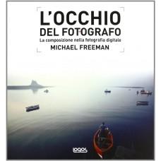 L'OCCHIO DEL FOTOGRAFO. LA COMPOSIZIONE NELLA FOTOGRAFIA DIGITALE - eBook