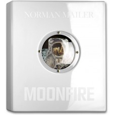 NORMAN MAILER. MOONFIRE. THE EPIC JOURNEY OF APOLLO 11 - edizione limitata