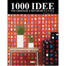 1000 IDEE PER ARREDARE E DECORARE LA CASA