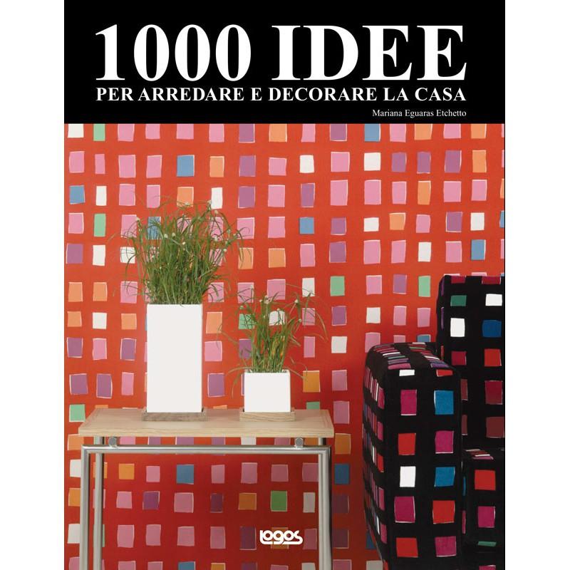 1000 idee per arredare e decorare la casa - logos | libri.it - Arredare Casa Libri