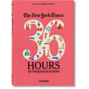 THE NEW YORK TIMES. 36 HOURS. 125 WEEKEND IN EUROPA - nuova edizione