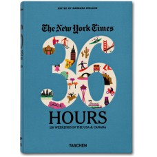NYT. 36 HOURS. 150 WEEKENDS IN THE USA & CANADA - seconda edizione