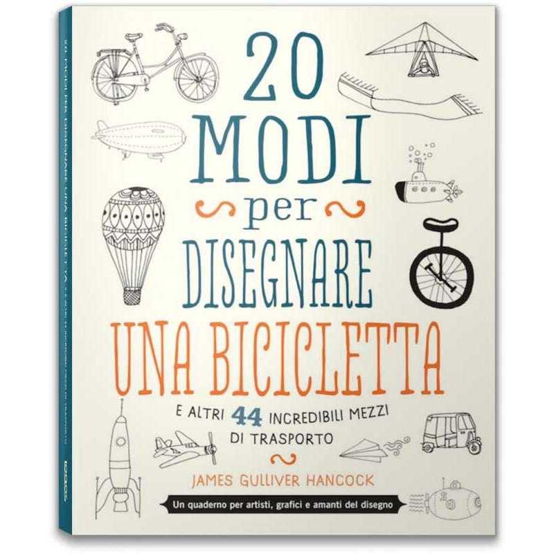 20 Modi Per Disegnare Una Bicicletta E Altri 44 Incredibili Mezzi Di
