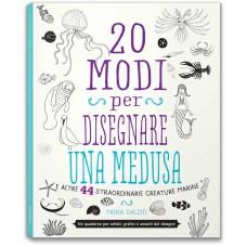 20 MODI PER DISEGNARE UNA MEDUSA E ALTRE 44 STRAORDINARIE CREATURE MARINE