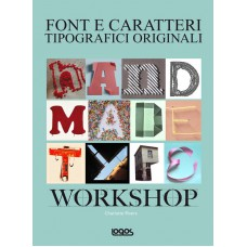 HANDMADE TYPE WORKSHOP. FONT E CARATTERI TIPOGRAFICI ORIGINALI