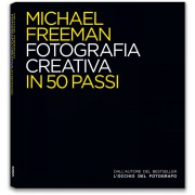 MICHAEL FREEMAN. FOTOGRAFIA CREATIVA IN 50 PASSI