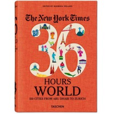 NYT. 36 HOURS. WORLD. 150 CITIES FROM ABU DHABI TO ZURICH