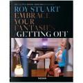 ROY STUART. THE LEG SHOW PHOTOS: EMBRACE YOUR FANTASIES, GETTING OFF