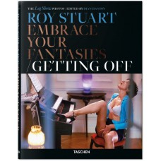 ROY STUART. THE LEG SHOW PHOTOS: EMBRACE YOUR FANTASIES, GETTING OFF
