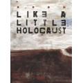 LIKE A LITTLE HOLOCAUST