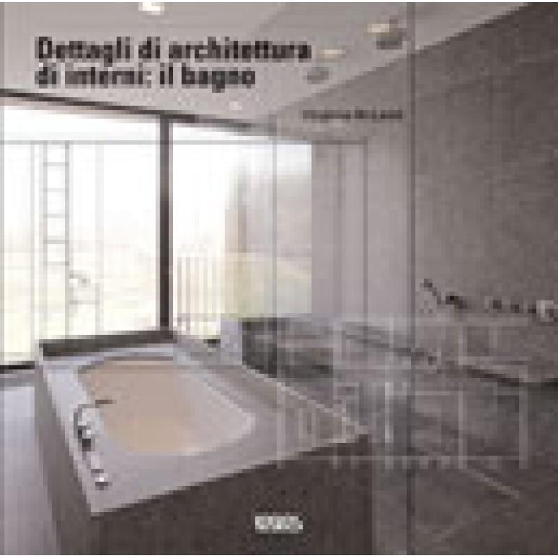 DETTAGLI DI ARCHITETTURA DI INTERNI: IL BAGNO - Logos | Libri.it